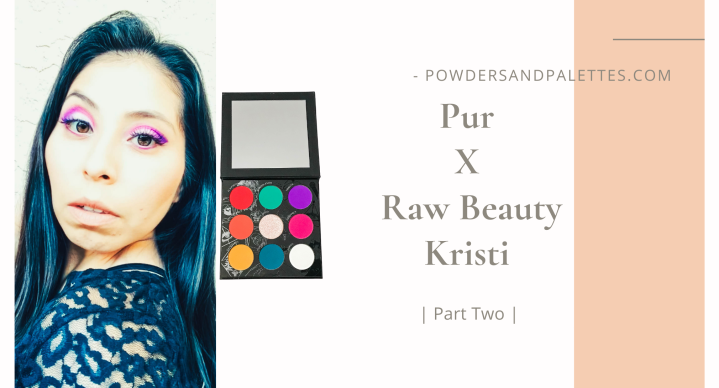 Pur X Raw Beauty Kristi Palette | Part Two